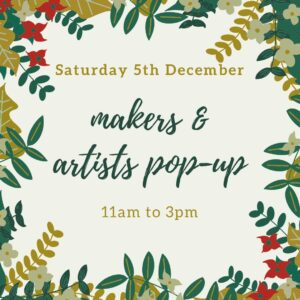 Makers and Artists popup on 5 December
